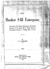 The Bunker Hill Enterprise: An Account of the History, Development, and Technical Operations of the Bunker Hill & Sullivan Mining & Concentrating Company, at Kellogg, Idaho, U. S. A.