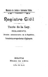 Registro civil: texto de la ley, reglamento, división administrativa de la República, formularios correspondientes al reglamento. Bolivia, enero de 1901