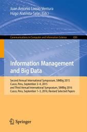 Information Management and Big Data: Second Annual International Symposium, SIMBig 2015, Cusco, Peru, September 2-4, 2015, and Third Annual International Symposium, SIMBig 2016, Cusco, Peru, September 1-3, 2016, Revised Selected Papers