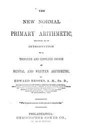 The New Normal Primary Arithemtic: Designed as an Introduction to a Thorough and Complete Course in Mental and Written Arithmetic