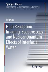 High Resolution Imaging  Spectroscopy and Nuclear Quantum Effects of Interfacial Water