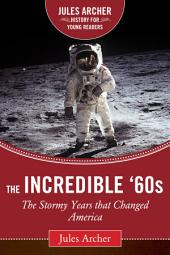 The Incredible '60s: The Stormy Years That Changed America