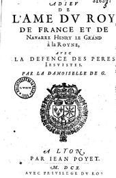 Adieu de l'âme du Roy de France et de Navarre Henry le Grand à la Royne, avec la Défence des Pères jesuistes. Par la damoiselle de G[ournay]