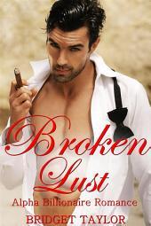 Broken Lust: Alpha Billionaire Romance Series:: Book 5