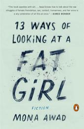 13 Ways of Looking at a Fat Girl: A Novel