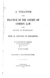 A Treatise on the Practice of the Courts of Common Law of the State of Michigan: With an Appendix of Precedents, Volume 1
