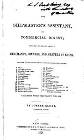The Shipmaster's Assistant, and Commercial Digest: Containing Information Useful to Merchants, Owners, and Masters of Ships ...