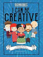 I Can Be Creative: Talented Artists Who Inspired the World