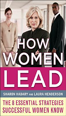 How Women Lead  The 8 Essential Strategies Successful Women Know PDF