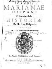 Ioannis Marianae Hispani E Societate Iesu Historiae De Rebus Hispaniae Libri XXX: Cum Indice copioso, et explicatione vocum obscuriorum