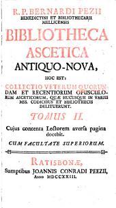 Bibliotheca ascetica antiquo-nova, hoc est: collectio veterum quorundam et recentiorum opusculorum asceticorum: quae hucusque in variis mss, codicibus et bibliothecis delituerunt, Volume 2