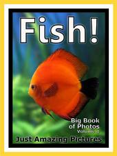 Just Fishes! vol. 1: Big Book of Photographs & Fish Pictures