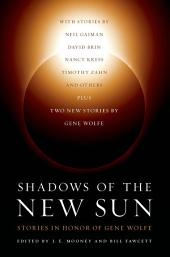 Shadows of the New Sun: Stories in Honor of Gene Wolfe