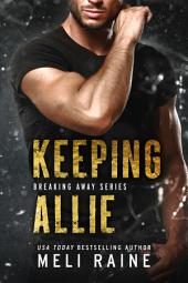 Keeping Allie (Breaking Away #3) (Romantic Suspense) (MC Romance): Book 3