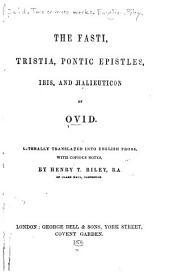 The Fasti ; Tristia ; Pontic Epistles ; Ibis ; and Halieuticon of Ovid