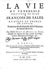 La vie du venerable seruiteur de Dieu François de Sales, euesque et prince de Geneue ... Par messire Henry De Maupas du Tour ..
