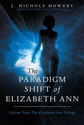 The Paradigm Shift of Elizabeth Ann: Volume Two: the Elizabeth Ann Trilogy