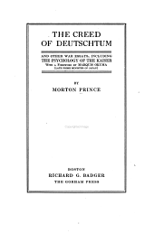 The Creed of Deutschtum: And Other War Essays, Including The Psychology of the Kaiser