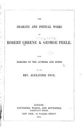 The Dramatic and Poetical Works of Robert Greene and George Peele: With Memoirs of the Authors and Notes