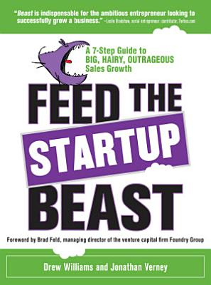 Feed the Startup Beast  A 7 Step Guide to Big  Hairy  Outrageous Sales Growth