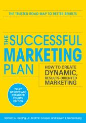 The Successful Marketing Plan: How to Create Dynamic, Results Oriented Marketing, 4th Edition: Edition 4