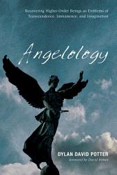 Angelology: Recovering Higher-Order Beings as Emblems of Transcendence, Immanence, and Imagination