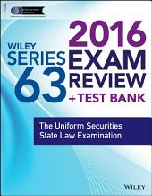 Wiley Series 63 Exam Review 2016 + Test Bank: The Uniform Securities Examination, Edition 4