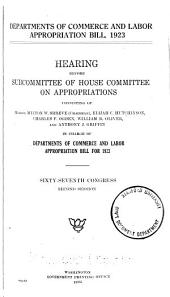 Departments of Commerce and Labor Appropriations Bill: 1923, Hearing ... 67th Congress, 2d Session