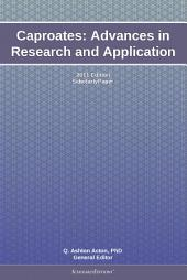 Caproates: Advances in Research and Application: 2011 Edition: ScholarlyPaper