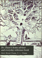 Dr. Chase's Home Advisor and Everyday Reference Book: A Companion to Dr. Chase's Receipt Books