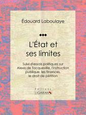 L'État et ses limites: Suivi d'essais politiques sur Alexis de Tocqueville, l'instruction publique, les finances, le droit de pétition