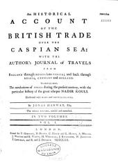 An Historical Account of the British Trade Over the Caspian Sea, with the Autor's Journal of Travels Through Russia Into Persia by Jonas Hanway