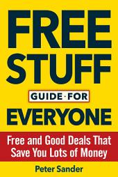 Free Stuff Guide for Everyone Book: Free and Good Deals That Save You Lots of Money