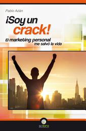 ¡Soy un crack!: El marketing personal me salvó la vida