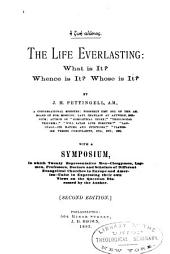 The Life Everlasting: What is It? Whence is It? Whose is It?