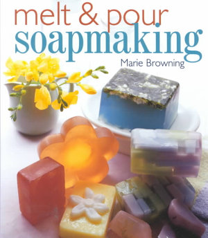 Melt and Pour Soapmaking