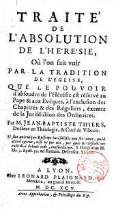 Traité de l'absolution de l'hérésie, où l'on fait voir par la tradition de l'Eglise, ... Par M. Jean-Baptiste Thiers, docteur en Théologie, ..