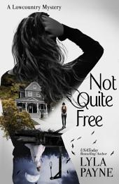 Not Quite Free (A Lowcountry Mystery)