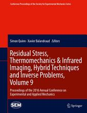 Residual Stress, Thermomechanics & Infrared Imaging, Hybrid Techniques and Inverse Problems, Volume 9: Proceedings of the 2016 Annual Conference on Experimental and Applied Mechanics