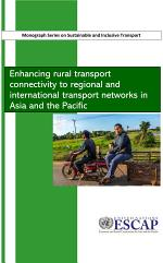 Enhancing Rural Transport Connectivity to Regional and International Transport Networks in Asia and the Pacific