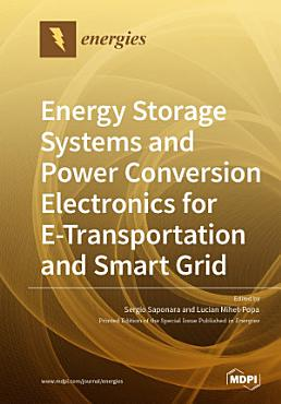 Energy Storage Systems and Power Conversion Electronics for E Transportation and Smart Grid PDF