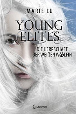 Young Elites 3   Die Herrschaft der Wei  en W  lfin PDF