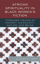 African Spirituality in Black Women's Fiction: Threaded Visions of Memory, Community, Nature and Being