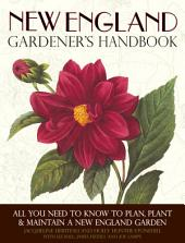 New England Gardener's Handbook: All You Need to Know to Plan, Plant & Maintain a New England Garden - Connecticut, Maine, Massachusetts, New Hampshire, Rhode Island, and Vermont