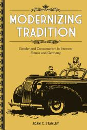 Modernizing Tradition: Gender and Consumerism in Interwar France and Germany