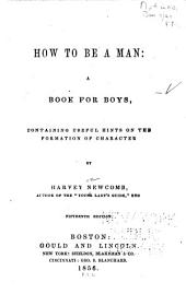 How to be a Man: a Book for Boys: Containing Useful Hints on the Formation of Character