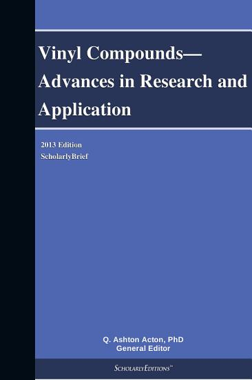 Vinyl Compounds   Advances in Research and Application  2013 Edition PDF
