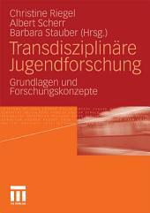 Transdisziplinäre Jugendforschung: Grundlagen und Forschungskonzepte