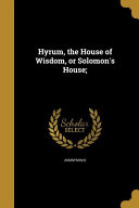 Hyrum, the House of Wisdom, Or Solomon's House;