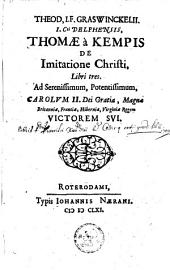 Theod. I. F. Graswinckelii [...] Thomæ à Kempis de Imitatione Christi libri tres [...].
